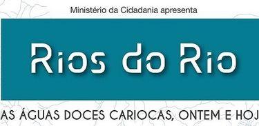 """Exposição """"Rios do Rio – as águas doces cariocas, ontem e hoje"""" está em cartaz no Museu Histórico Nacional"""
