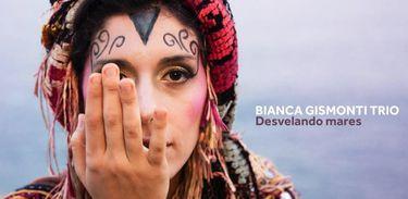 "Bianca Gismonti Trio lança álbum ""Desvelando Mares"""