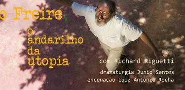 """Paulo Freire - o andarilho da utopia"" traz Richard Riguetti na pele do educador"
