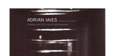 CD ADRIÁN IAIES CUANDO DEJO LA LLUVIA DE SER SAGRADA