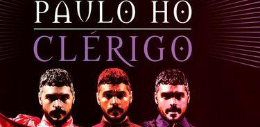 """Paulo Ho apresenta show/performance """"Clérigo"""""""