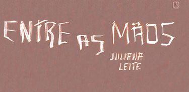 Juliana Leite vence Prêmio Sesc Literatura 2018 com o romance Entre as mãos