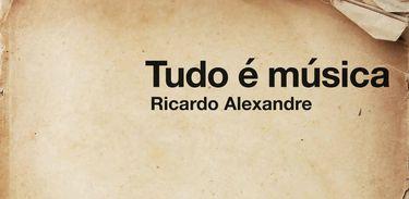 """Ricardo Alexandre lança o livro """"Tudo é música"""""""