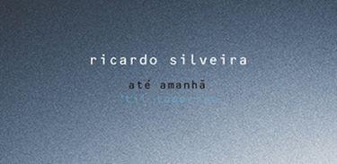 """""""Até amanhã"""", de Ricardo Silveira"""