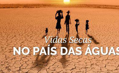 Vidas Secas no país das águas: confira série de especiais