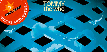 "disco ""Tommy"", do The Who é destaque do Alto-Falante"