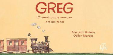 """""""Greg - O menino que morava em um trem"""" aborda vida após a separação dos pais"""