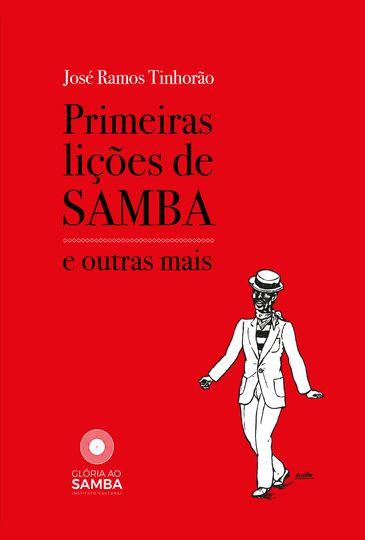 O livro Primeiras Lições de Samba, de José Ramos Tinhorão, é o primeiro produto cultural do Instituto Glória ao Samba.